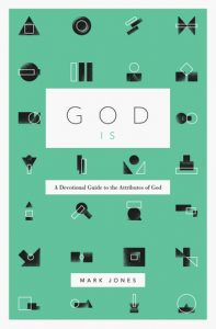 God Is by Mark Jones (Crossway, 2017)
